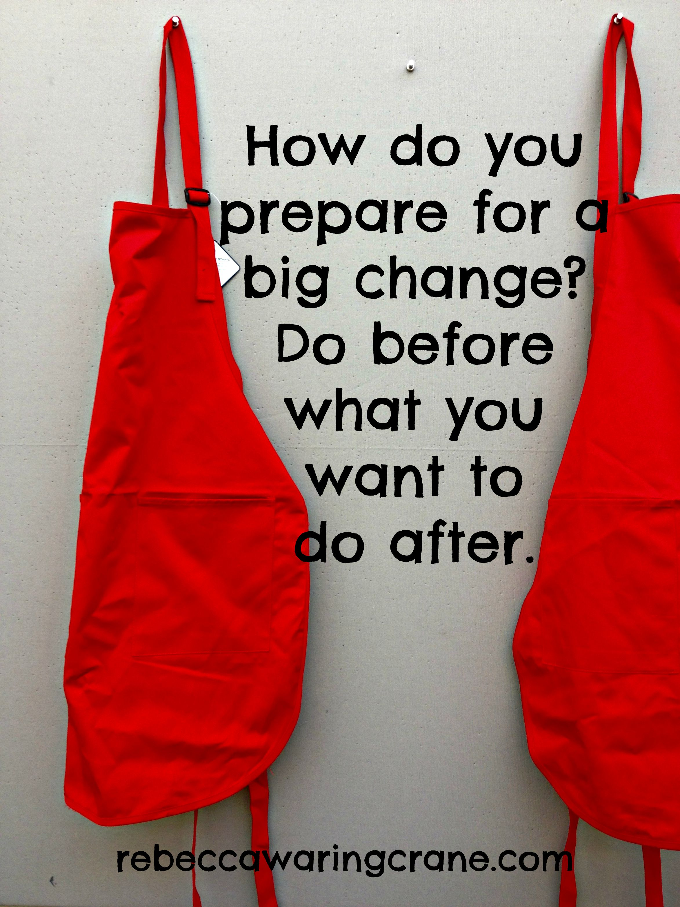 How do you prepare for big change?